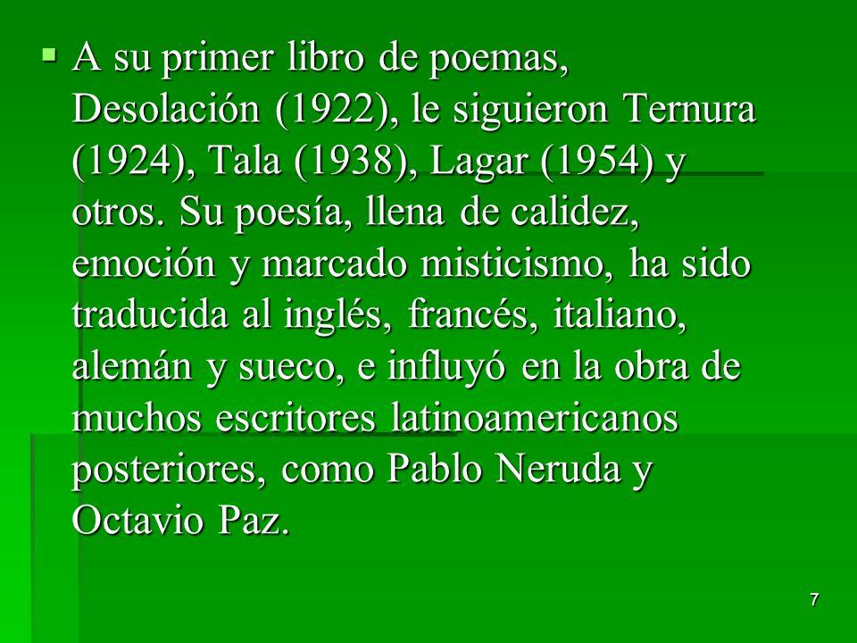 A su primer libro de poemas, Desolación (1922), le siguieron Ternura (1924), Tala (1938), Lagar (1954) y otros.