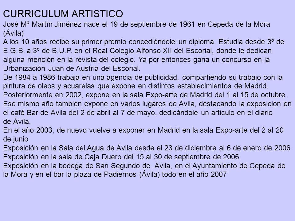 CURRICULUM ARTISTICO José Mª Martín Jiménez nace el 19 de septiembre de 1961 en Cepeda de la Mora (Ávila)