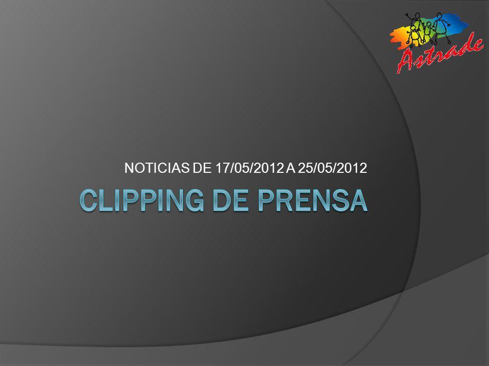 NOTICIAS DE 17/05/2012 A 25/05/2012 CLIPPING DE PRENSA