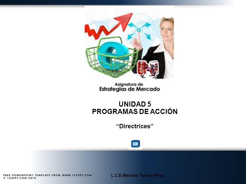 UNIDAD 5 PROGRAMAS DE ACCIÓN L.C.E Mariana Torres Pérez