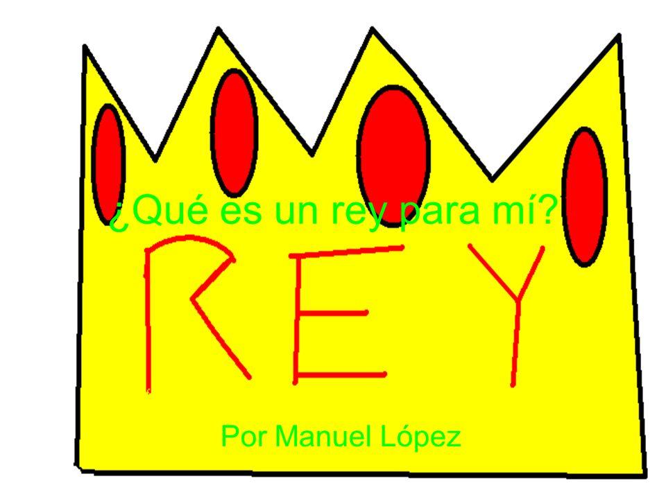 ¿Qué es un rey para mí Por Manuel López