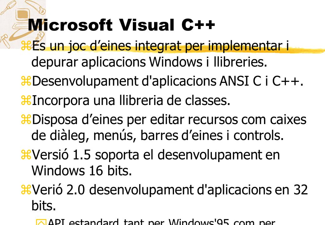 Microsoft Visual C++ Es un joc d'eines integrat per implementar i depurar aplicacions Windows i llibreries.