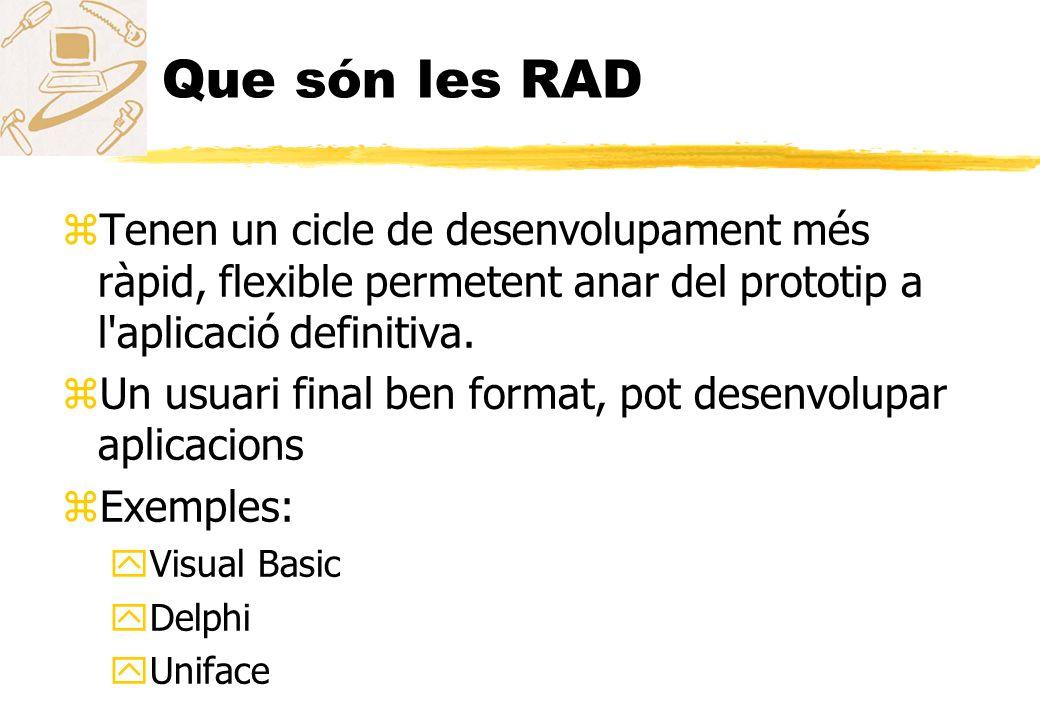 Que són les RAD Tenen un cicle de desenvolupament més ràpid, flexible permetent anar del prototip a l aplicació definitiva.
