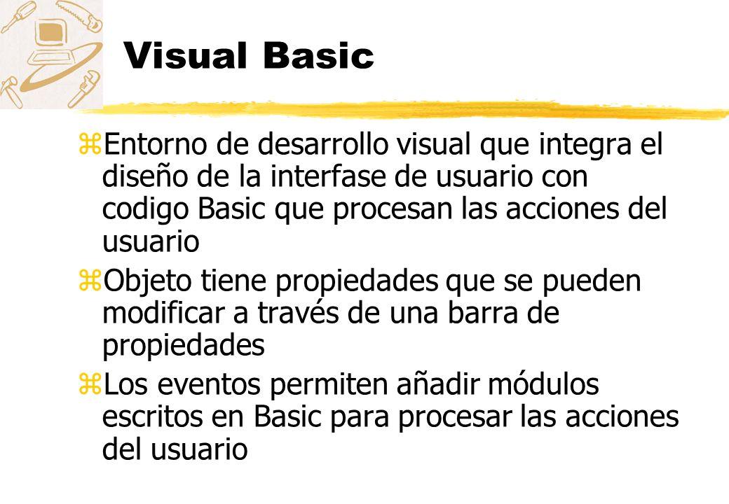 Visual Basic Entorno de desarrollo visual que integra el diseño de la interfase de usuario con codigo Basic que procesan las acciones del usuario.