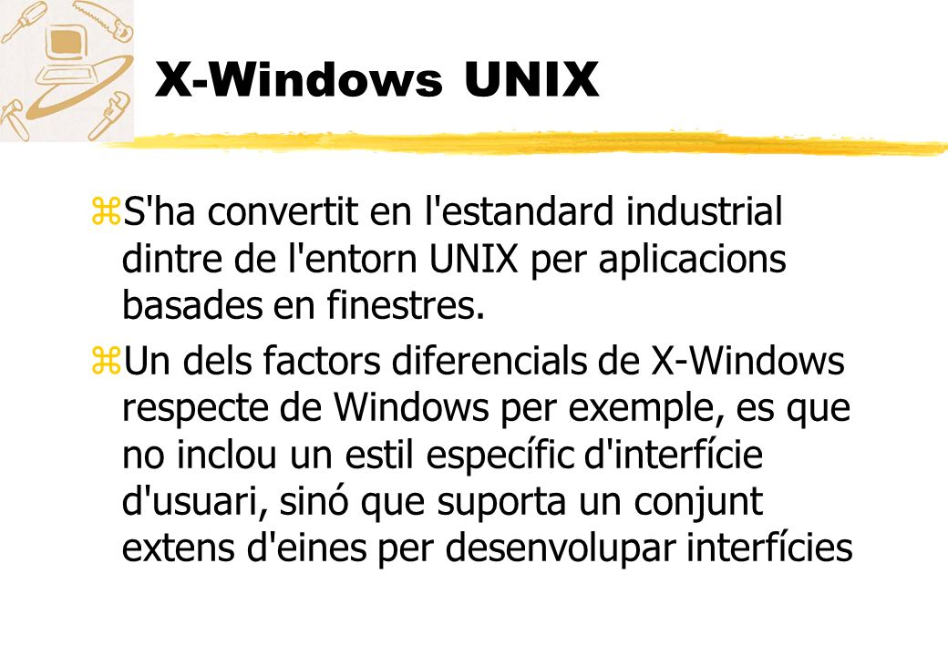 X-Windows UNIX S ha convertit en l estandard industrial dintre de l entorn UNIX per aplicacions basades en finestres.