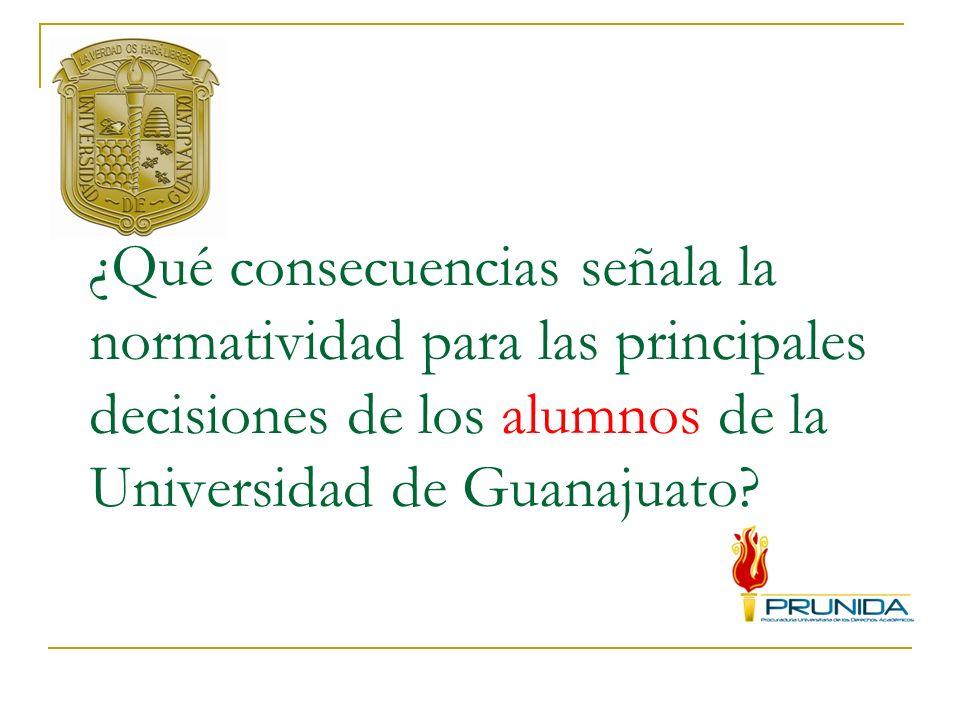 ¿Qué consecuencias señala la normatividad para las principales decisiones de los alumnos de la Universidad de Guanajuato