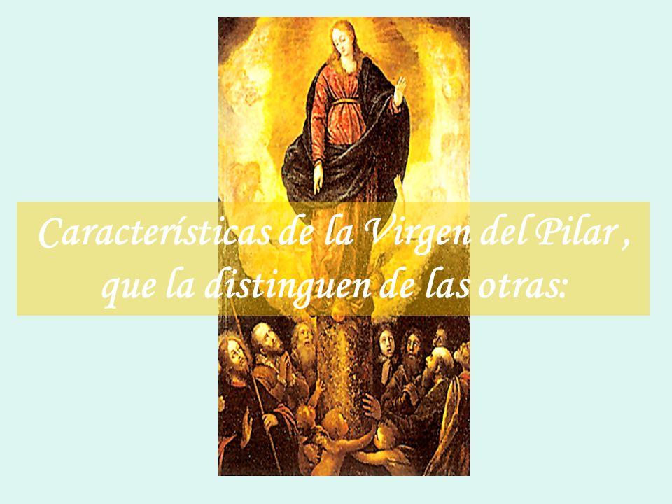 Características de la Virgen del Pilar , que la distinguen de las otras: