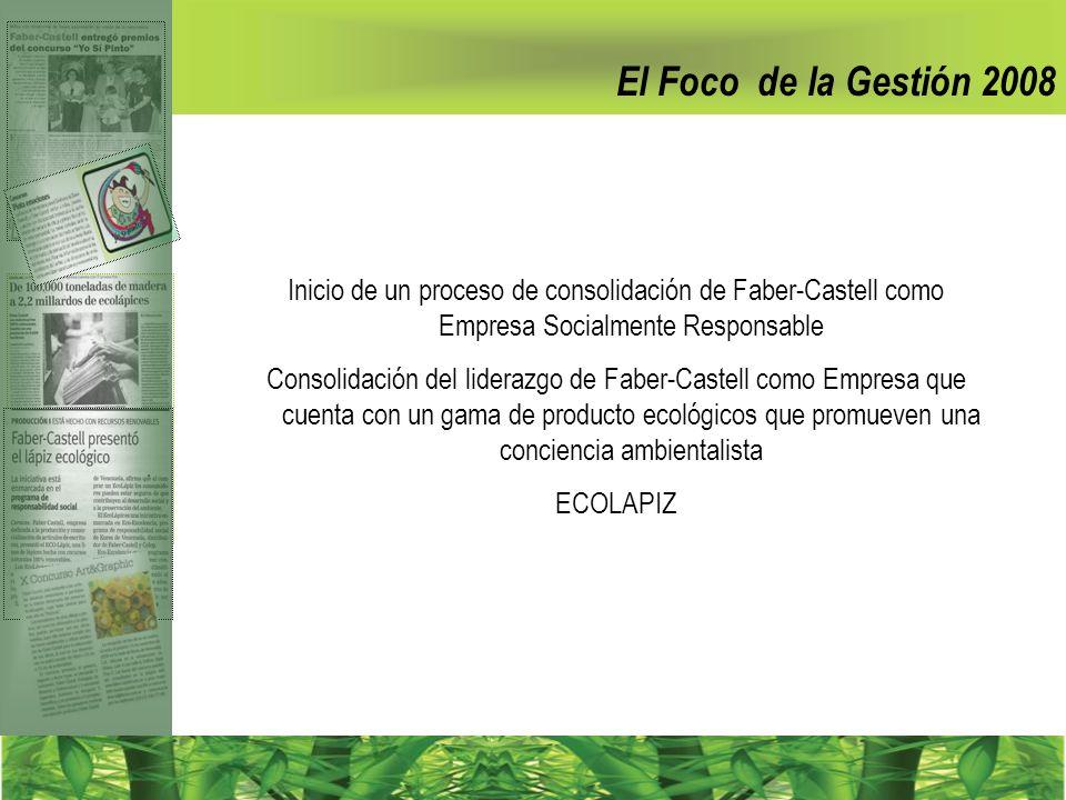 El Foco de la Gestión 2008 Inicio de un proceso de consolidación de Faber-Castell como Empresa Socialmente Responsable.