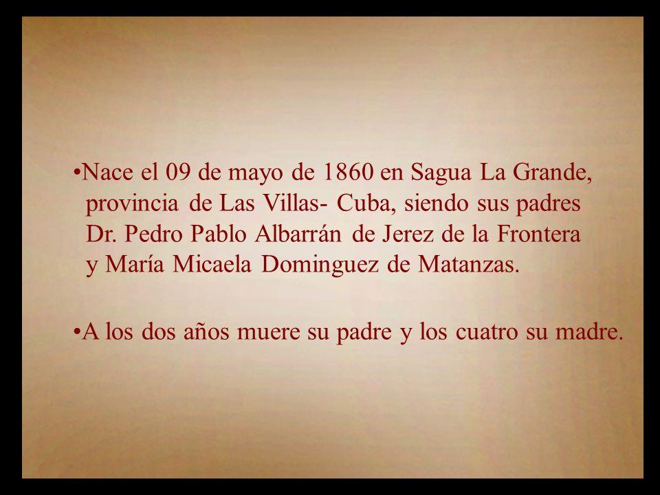 Nace el 09 de mayo de 1860 en Sagua La Grande,