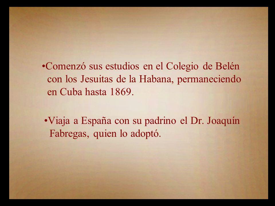 Comenzó sus estudios en el Colegio de Belén con los Jesuitas de la Habana, permaneciendo en Cuba hasta 1869.