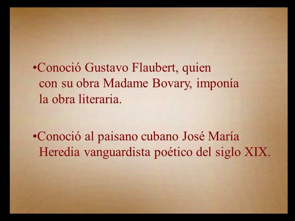 Conoció Gustavo Flaubert, quien