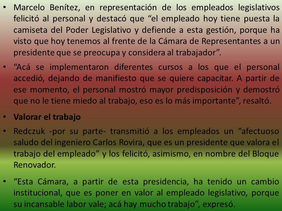 Marcelo Benítez, en representación de los empleados legislativos felicitó al personal y destacó que el empleado hoy tiene puesta la camiseta del Poder Legislativo y defiende a esta gestión, porque ha visto que hoy tenemos al frente de la Cámara de Representantes a un presidente que se preocupa y considera al trabajador .