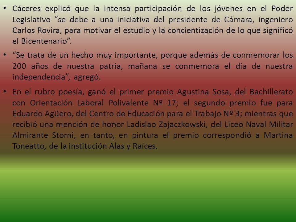 Cáceres explicó que la intensa participación de los jóvenes en el Poder Legislativo se debe a una iniciativa del presidente de Cámara, ingeniero Carlos Rovira, para motivar el estudio y la concientización de lo que significó el Bicentenario .