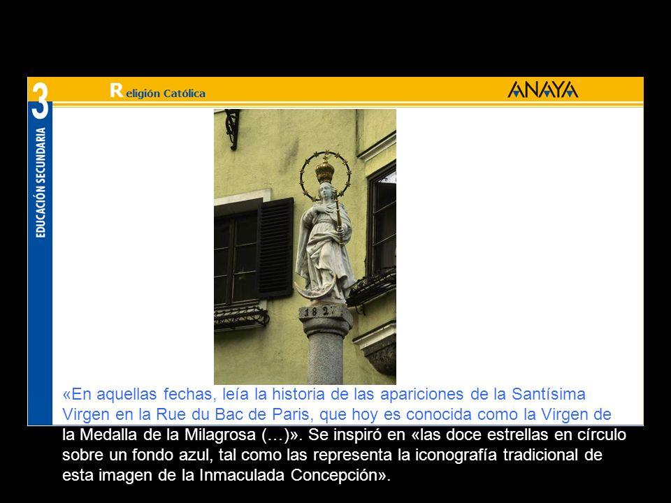 «En aquellas fechas, leía la historia de las apariciones de la Santísima Virgen en la Rue du Bac de Paris, que hoy es conocida como la Virgen de la Medalla de la Milagrosa (…)».