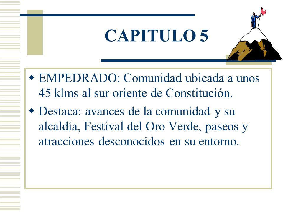 CAPITULO 5 EMPEDRADO: Comunidad ubicada a unos 45 klms al sur oriente de Constitución.