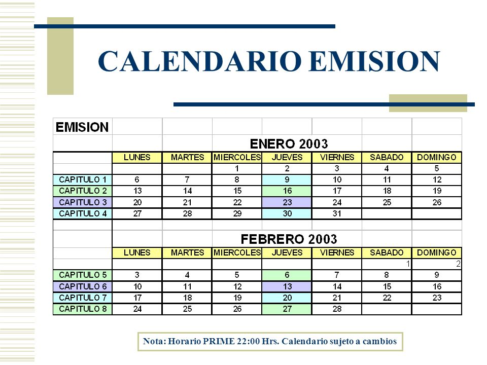 CALENDARIO EMISION Nota: Horario PRIME 22:00 Hrs. Calendario sujeto a cambios