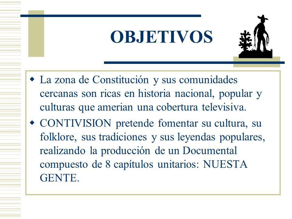 OBJETIVOS La zona de Constitución y sus comunidades cercanas son ricas en historia nacional, popular y culturas que amerian una cobertura televisiva.