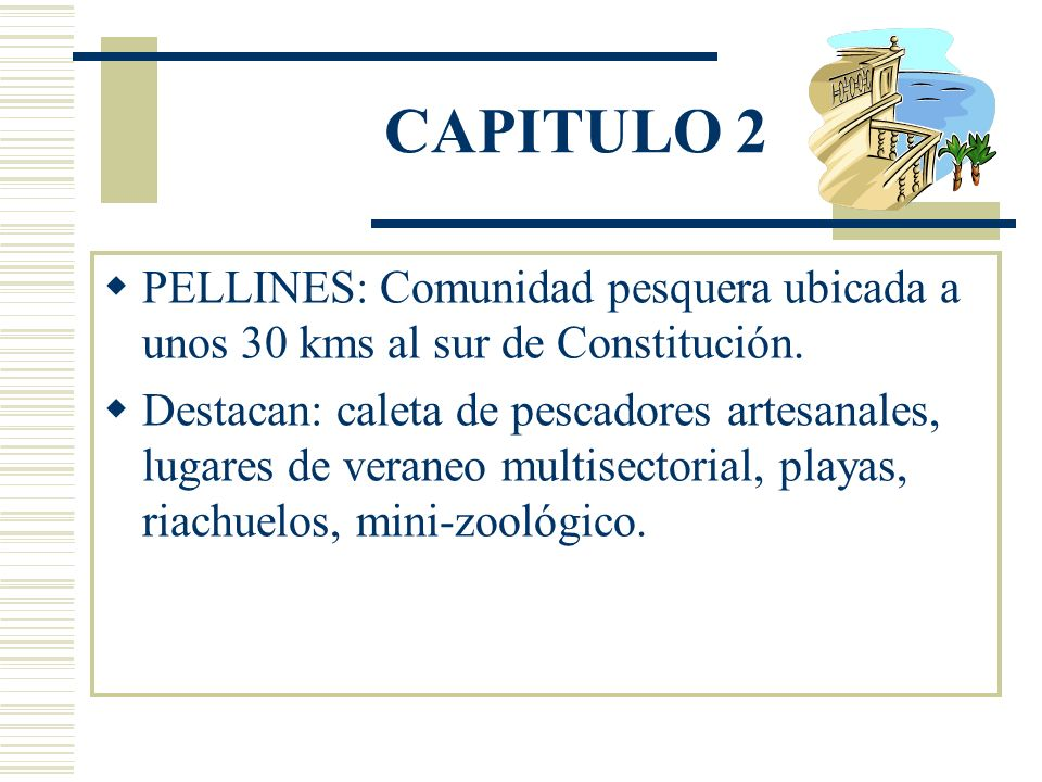 CAPITULO 2 PELLINES: Comunidad pesquera ubicada a unos 30 kms al sur de Constitución.