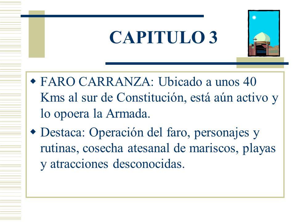 CAPITULO 3 FARO CARRANZA: Ubicado a unos 40 Kms al sur de Constitución, está aún activo y lo opoera la Armada.