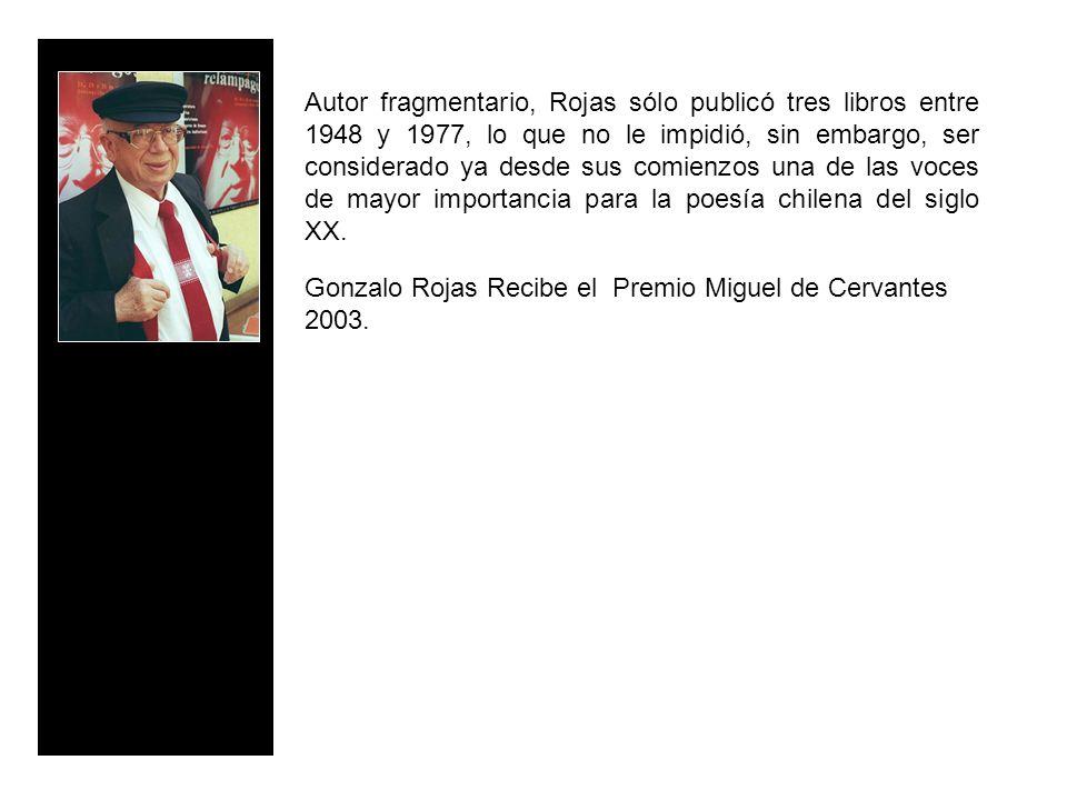 Autor fragmentario, Rojas sólo publicó tres libros entre 1948 y 1977, lo que no le impidió, sin embargo, ser considerado ya desde sus comienzos una de las voces de mayor importancia para la poesía chilena del siglo XX.