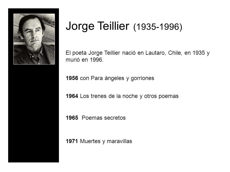 Jorge Teillier (1935-1996) El poeta Jorge Teillier nació en Lautaro, Chile, en 1935 y murió en 1996.