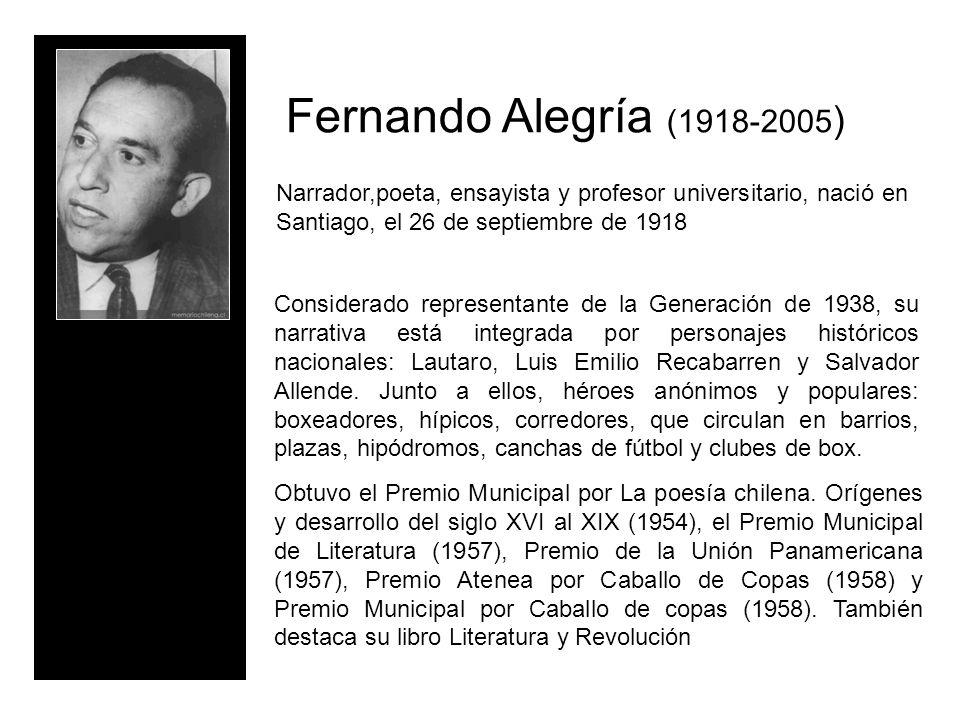 Fernando Alegría (1918-2005) Narrador,poeta, ensayista y profesor universitario, nació en Santiago, el 26 de septiembre de 1918.