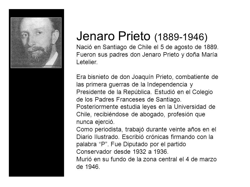 Jenaro Prieto (1889-1946) Nació en Santiago de Chile el 5 de agosto de 1889. Fueron sus padres don Jenaro Prieto y doña María Letelier.