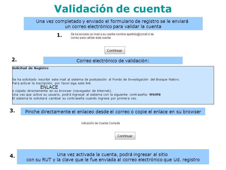 Validación de cuenta Una vez completado y enviado el formulario de registro se le enviará. un correo electrónico para validar la cuenta.
