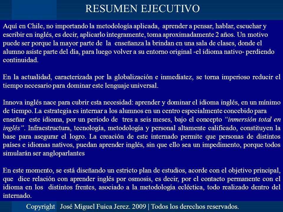 RESUMEN EJECUTIVO Aquí en Chile, no importando la metodología aplicada, aprender a pensar, hablar, escuchar y.