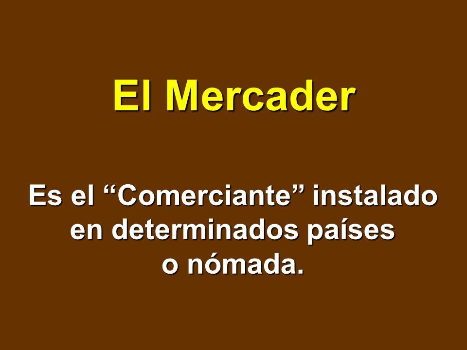 Es el Comerciante instalado en determinados países o nómada.
