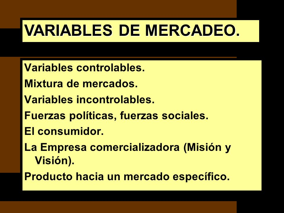 VARIABLES DE MERCADEO. Variables controlables. Mixtura de mercados.