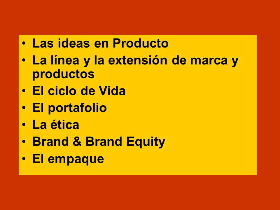 Las ideas en Producto La línea y la extensión de marca y productos. El ciclo de Vida. El portafolio.