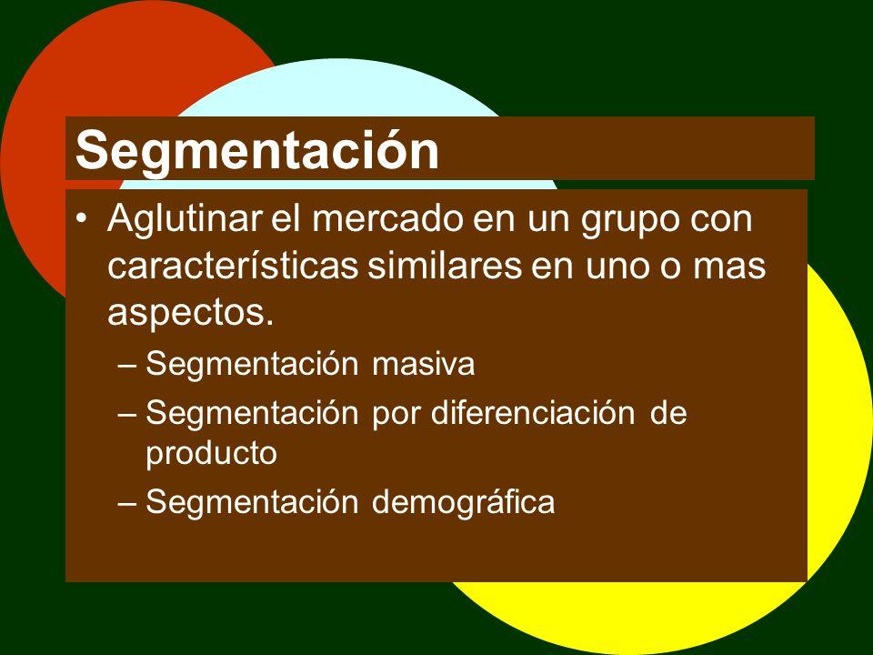 Segmentación Aglutinar el mercado en un grupo con características similares en uno o mas aspectos. Segmentación masiva.