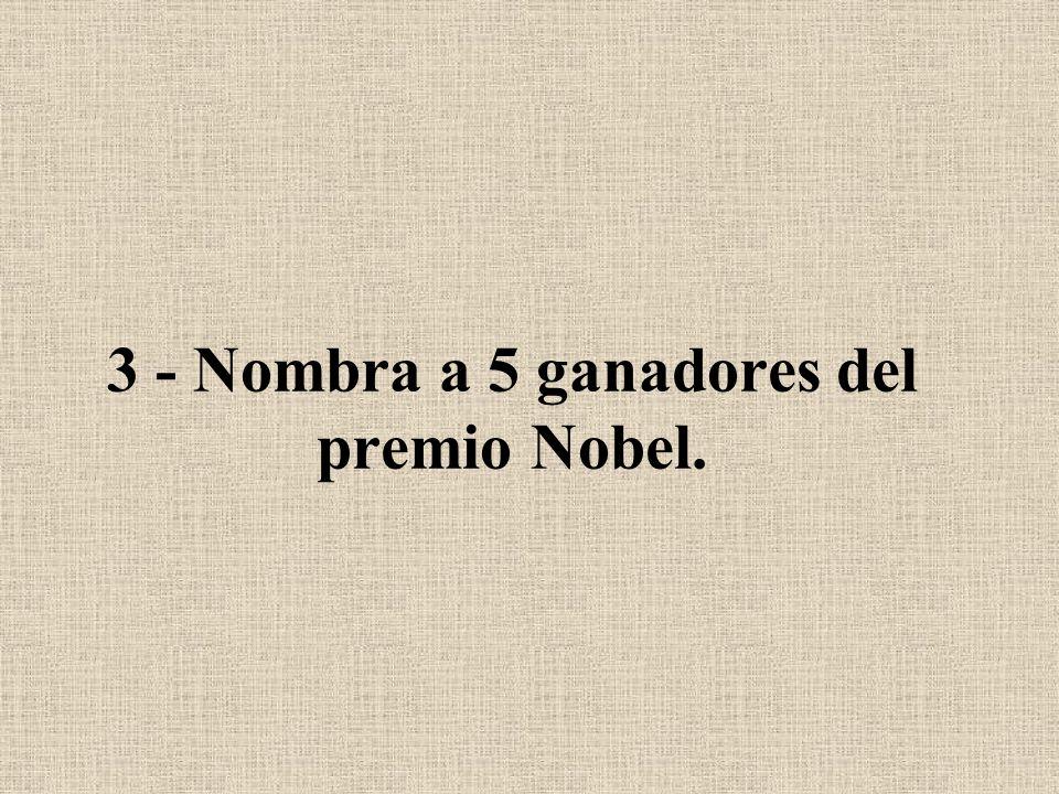 3 - Nombra a 5 ganadores del premio Nobel.
