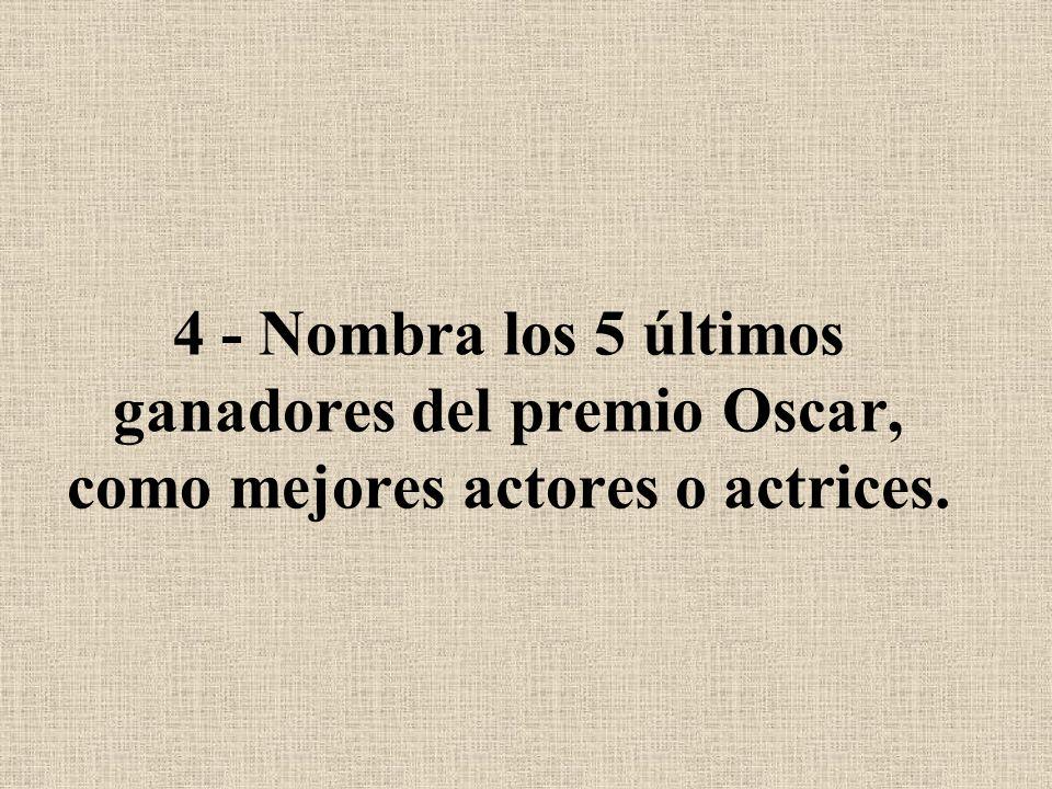 4 - Nombra los 5 últimos ganadores del premio Oscar, como mejores actores o actrices.