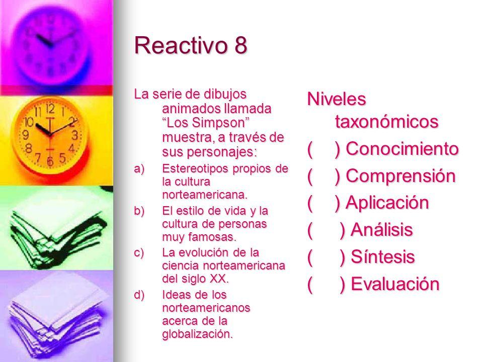 Reactivo 8 Niveles taxonómicos ( ) Conocimiento ( ) Comprensión