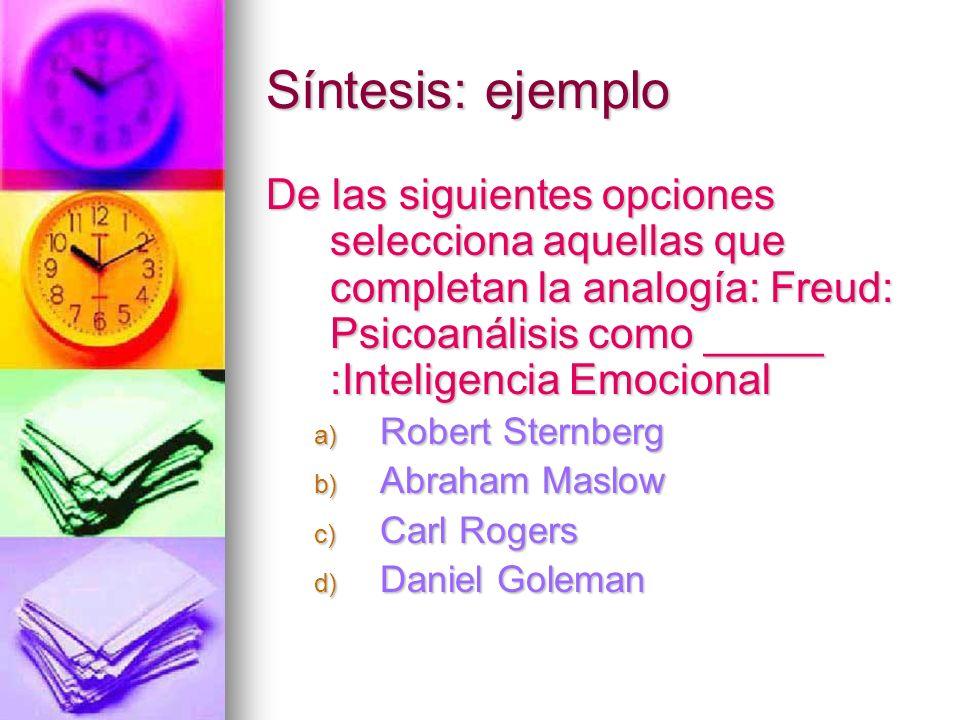 Síntesis: ejemplo De las siguientes opciones selecciona aquellas que completan la analogía: Freud: Psicoanálisis como _____ :Inteligencia Emocional.