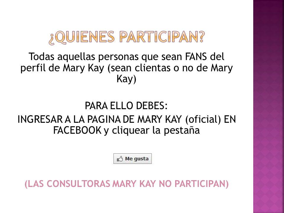 (LAS CONSULTORAS MARY KAY NO PARTICIPAN)