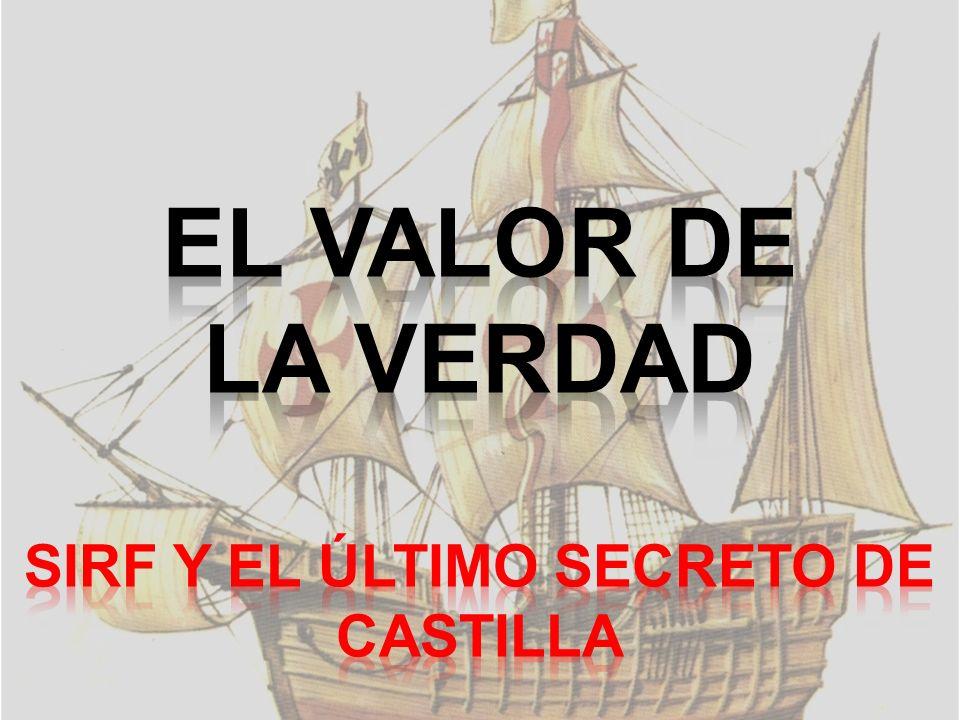 el Valor de la Verdad Sirf y el último secreto de castilla