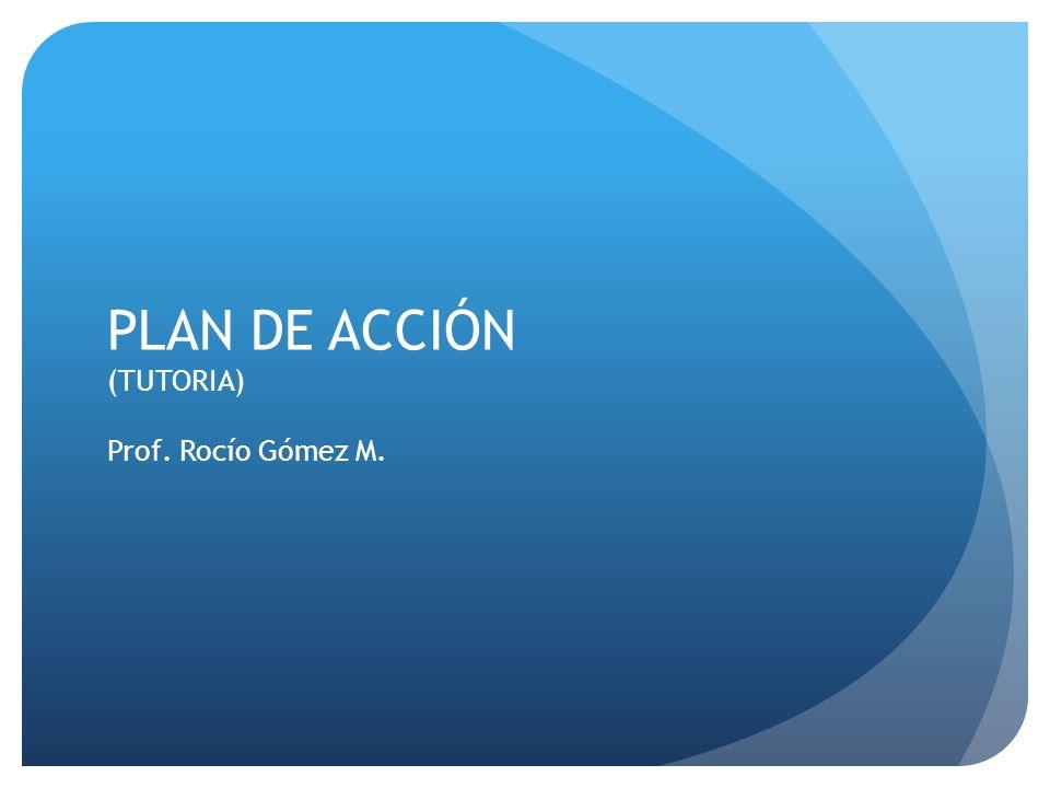 PLAN DE ACCIÓN (TUTORIA) Prof. Rocío Gómez M.