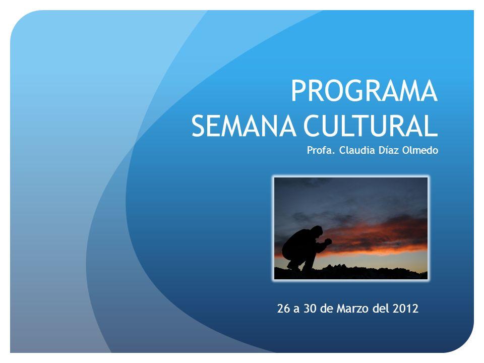 PROGRAMA SEMANA CULTURAL Profa. Claudia Díaz Olmedo