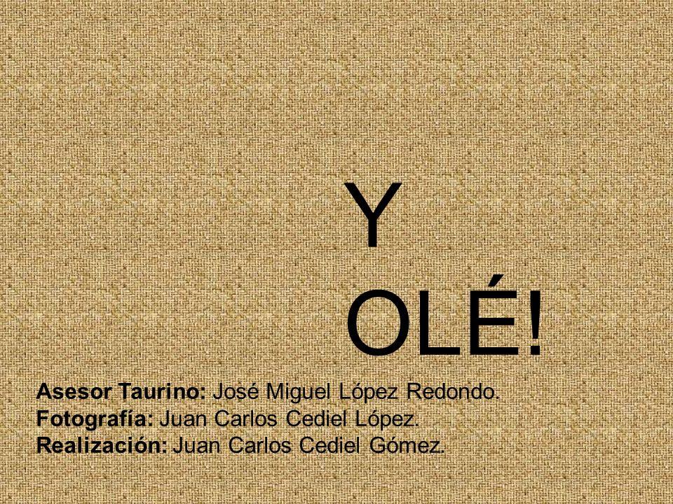 Y OLÉ! Asesor Taurino: José Miguel López Redondo.