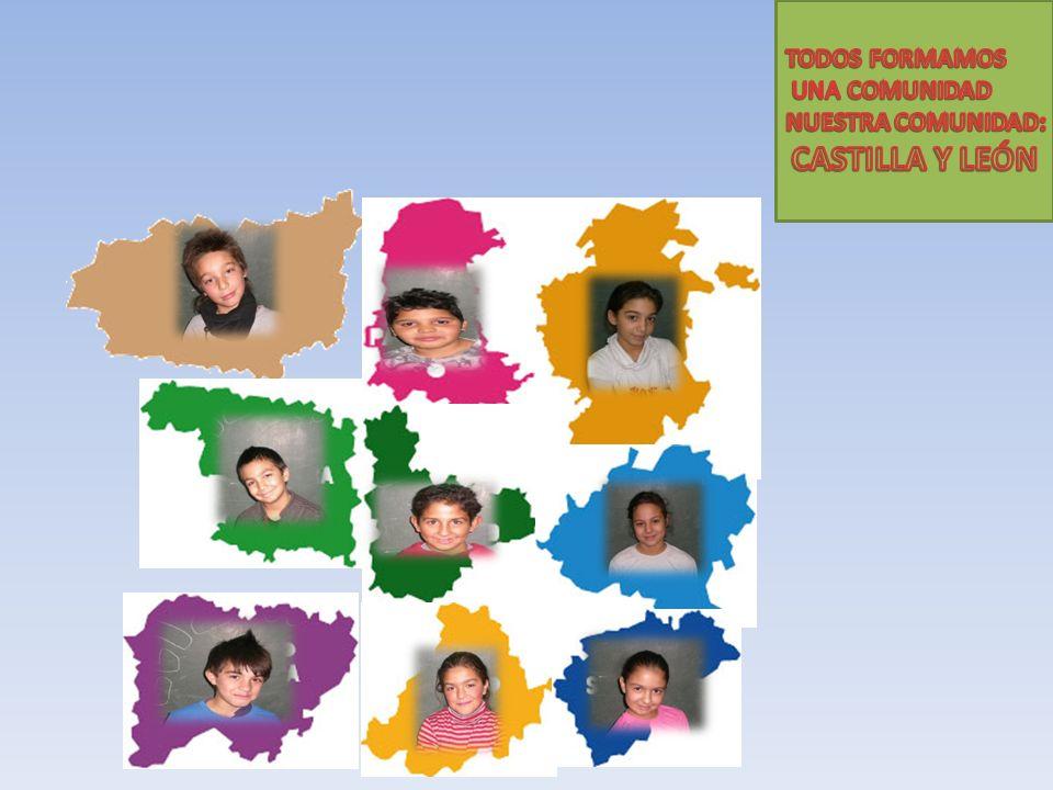 TODOS FORMAMOS UNA COMUNIDAD NUESTRA COMUNIDAD: CASTILLA Y LEÓN