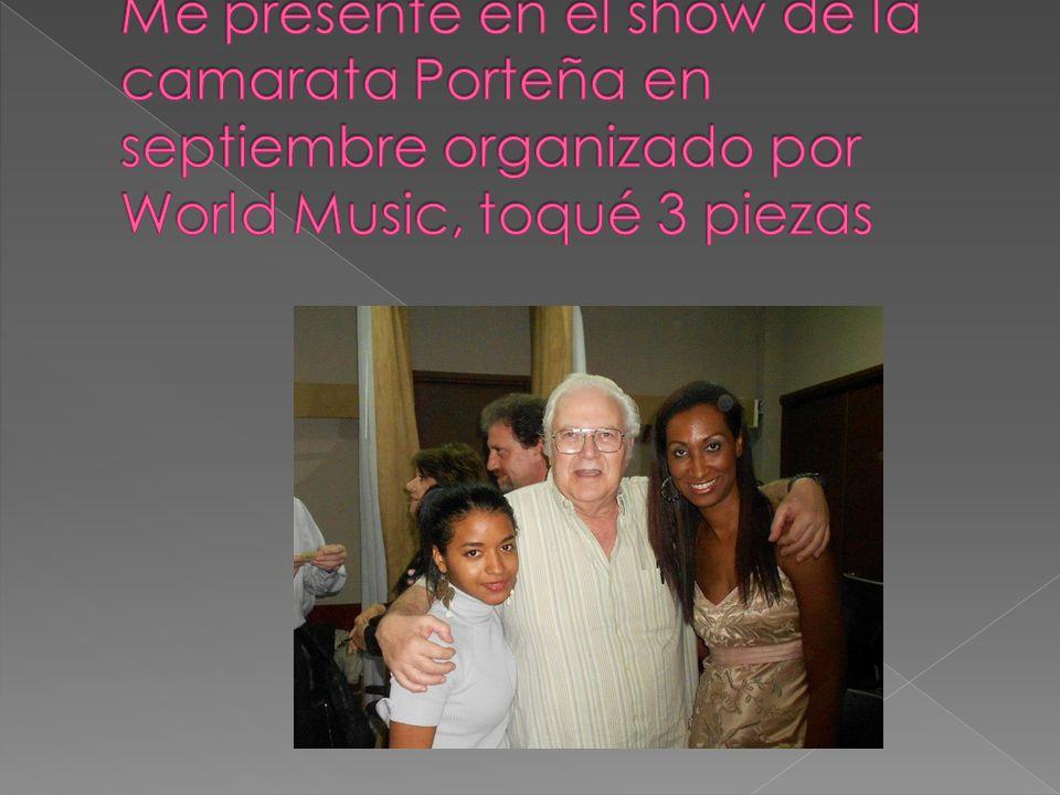 Me presenté en el show de la camarata Porteña en septiembre organizado por World Music, toqué 3 piezas