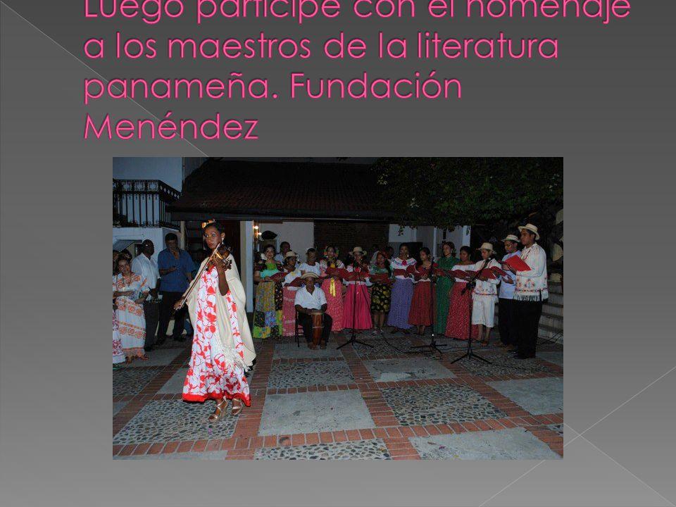 Luego participé con el homenaje a los maestros de la literatura panameña. Fundación Menéndez