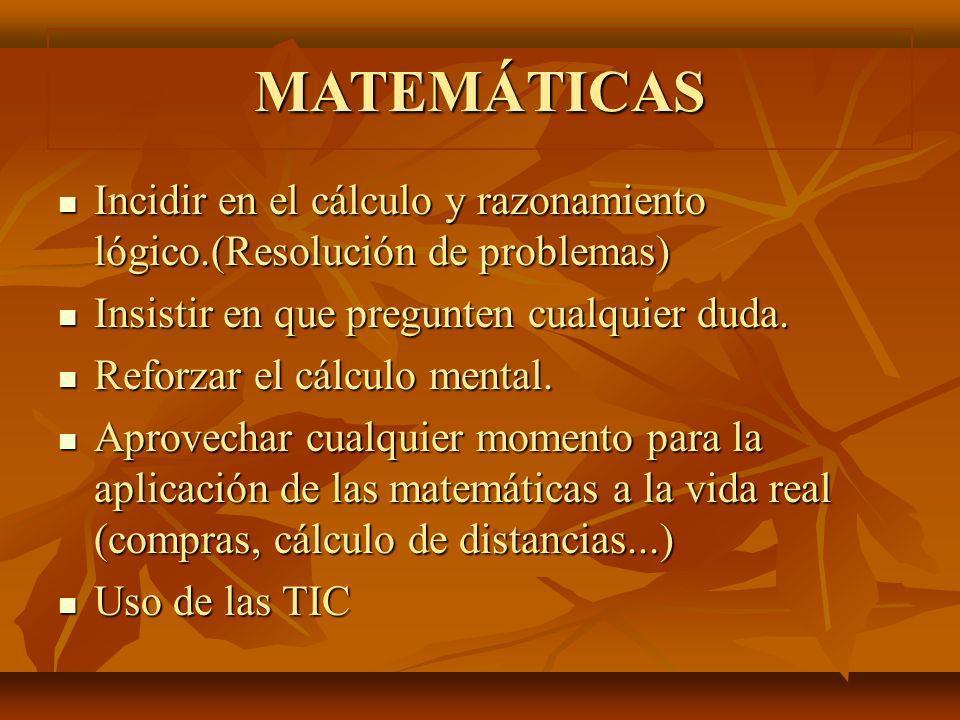 MATEMÁTICAS Incidir en el cálculo y razonamiento lógico.(Resolución de problemas) Insistir en que pregunten cualquier duda.