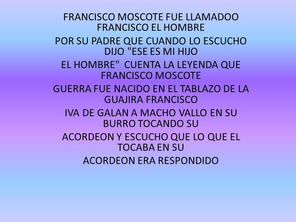 FRANCISCO MOSCOTE FUE LLAMADOO FRANCISCO EL HOMBRE