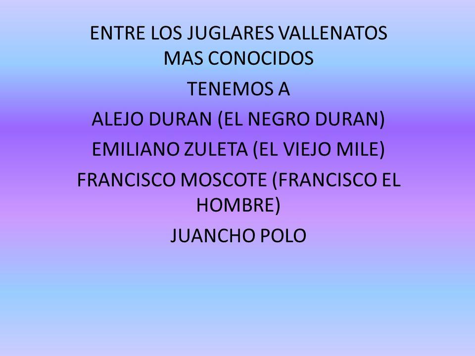 ENTRE LOS JUGLARES VALLENATOS MAS CONOCIDOS TENEMOS A
