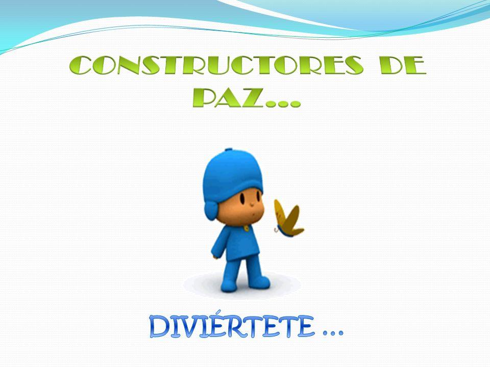 CONSTRUCTORES DE PAZ… DIVIÉRTETE …