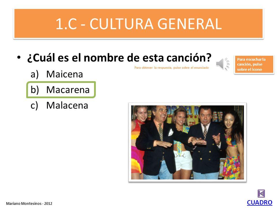 1.C - CULTURA GENERAL ¿Cuál es el nombre de esta canción Maicena